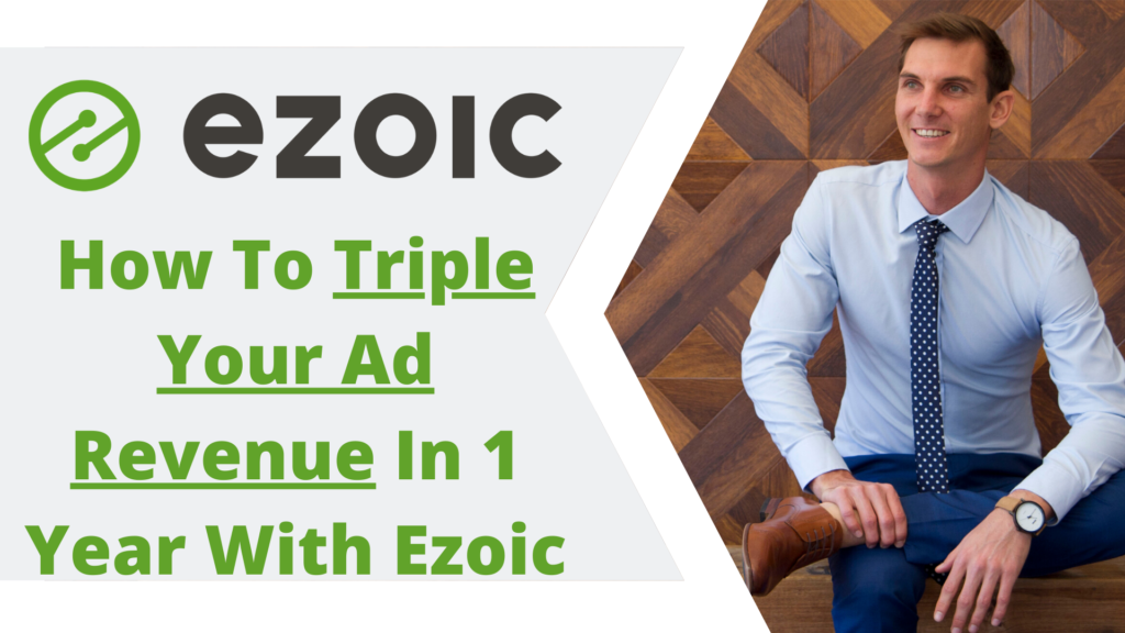 How To Triple Your Ad Revenue In 1 Year With Ezoic
