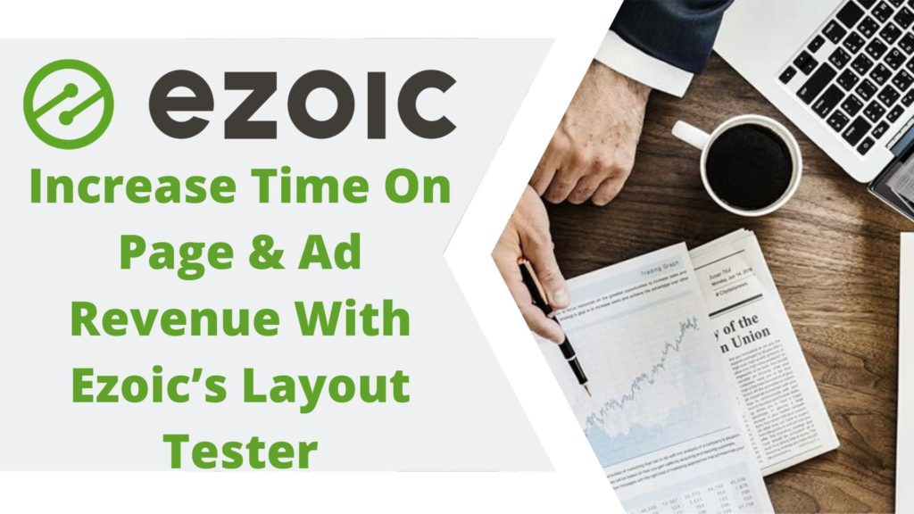 Increase Time On Page & Ad Revenue With Ezoic's Layout Tester
